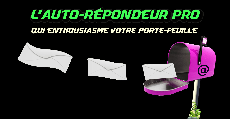 L'AUTO RÉPONDEUR PRO QUI ENTHOUSIASME VOTRE PORTE-FEUILLE
